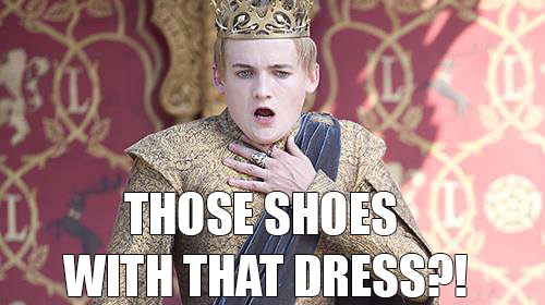 Image of Joffrey Baratheon on Game of Thrones, choking, with text overlaid: 'Those shoes, with that dress?'