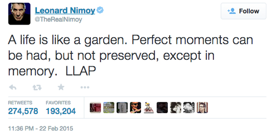 "Leonard Nimoy tweets: ""A Life is like a garden. Perfect moments can be had, but not preserved, except in memory. LLAP."
