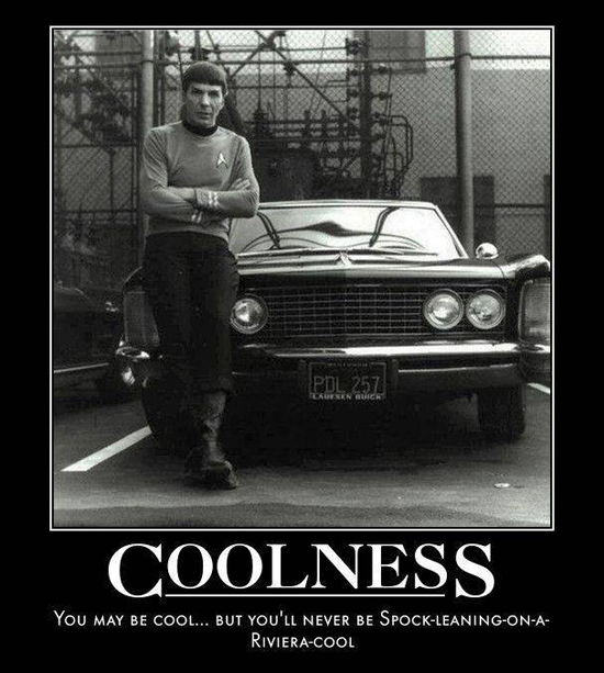 "Leonard Nimoy leans against a classic muscle car in a black-and-white image. The caption below says: ""Coolness: You May Be Cool...but you'll never be Spock-leaning-on-a-Riviera-cool"
